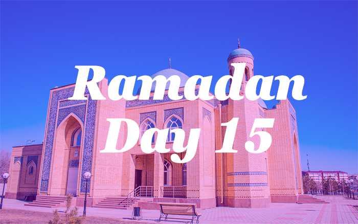 Ramadan Day 15