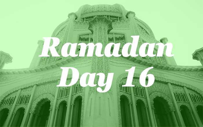 Ramadan Day 16