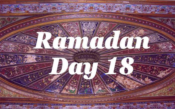 Ramadan Day 18