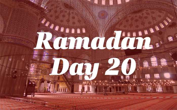 Ramadan Day 20