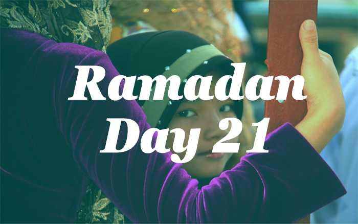 Ramadan Day 21