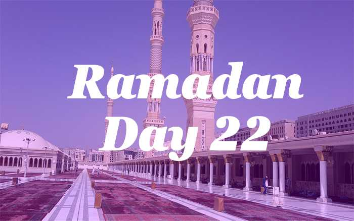 Ramadan Day 22