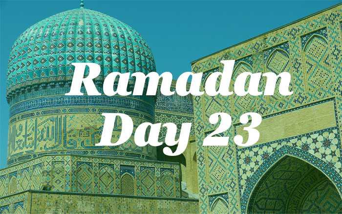 Ramadan Day 23