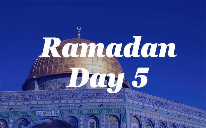 Ramadan Day 5